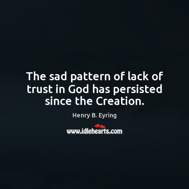 Image, The sad pattern of lack of trust in God has persisted since the Creation.