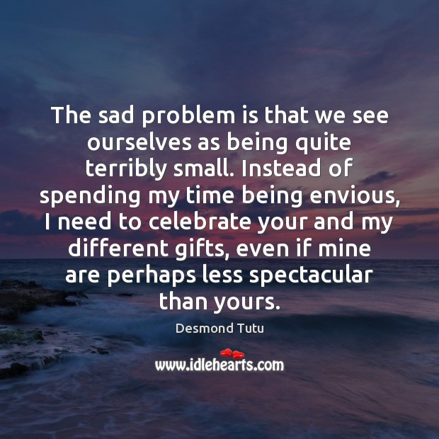 The sad problem is that we see ourselves as being quite terribly Image