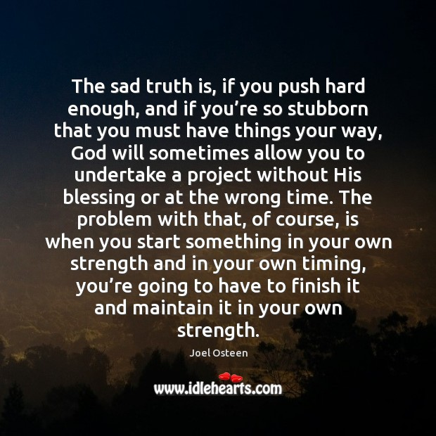 Image, The sad truth is, if you push hard enough, and if you'