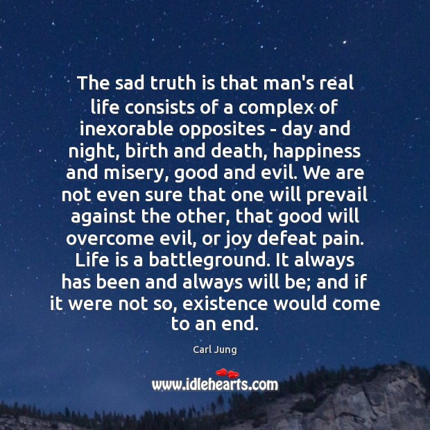 The sad truth is that man's real life consists of a complex Image
