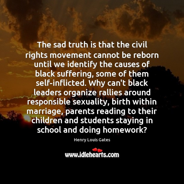 The sad truth is that the civil rights movement cannot be reborn Henry Louis Gates Picture Quote