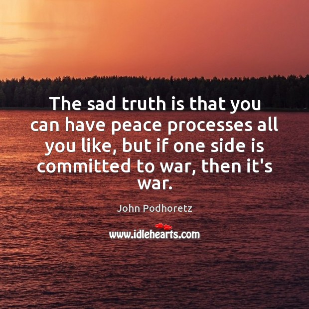 The sad truth is that you can have peace processes all you Image