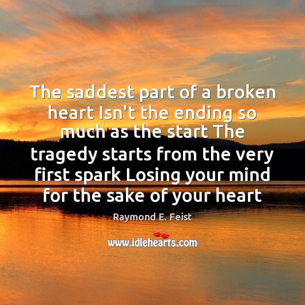 The saddest part of a broken heart Isn't the ending so much Image