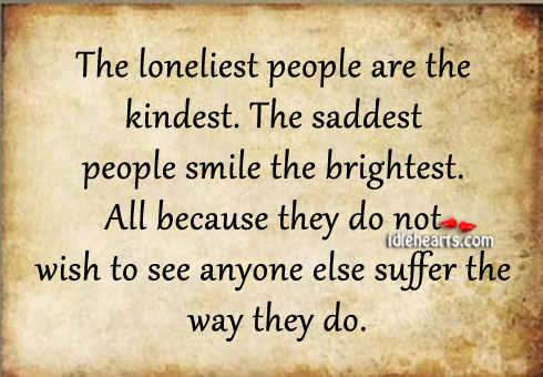 The Saddest People Smile The Brightest.