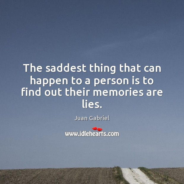 The saddest thing that can happen to a person is to find out their memories are lies. Image