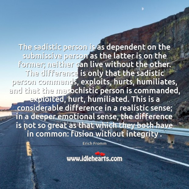 Image, The sadistic person is as dependent on the submissive person as the