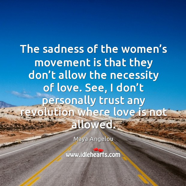 Image, The sadness of the women's movement is that they don't allow the necessity of love.