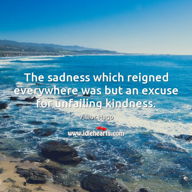 The sadness which reigned everywhere was but an excuse for unfailing kindness. Image