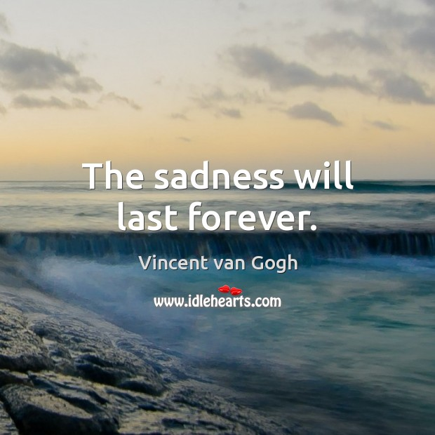 The sadness will last forever. Image