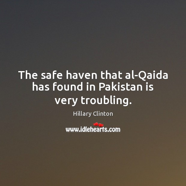 Image, The safe haven that al-Qaida has found in Pakistan is very troubling.