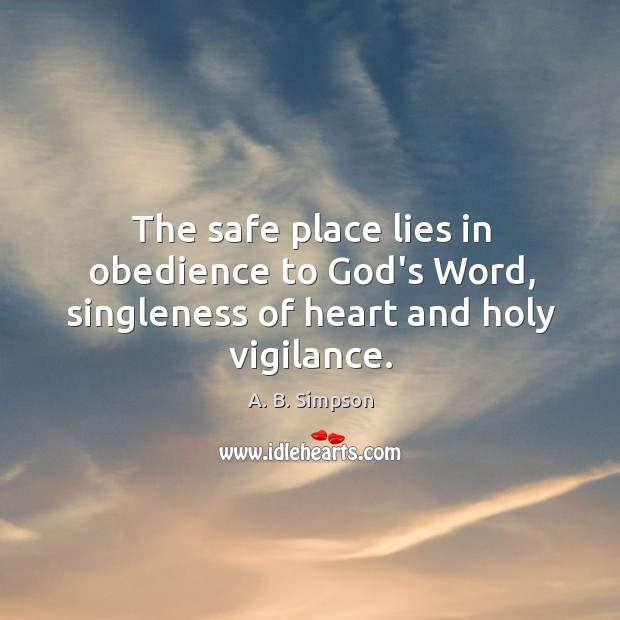 Image, The safe place lies in obedience to God's Word, singleness of heart and holy vigilance.