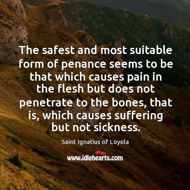 The safest and most suitable form of penance seems to be that which causes pain in the Image