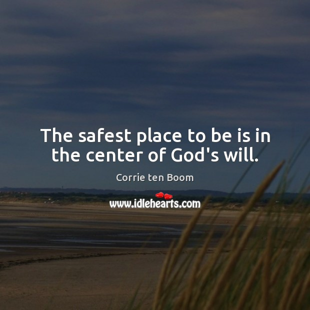 Image, The safest place to be is in the center of God's will.