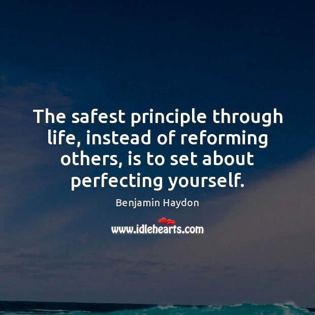 Image, The safest principle through life, instead of reforming others, is to set