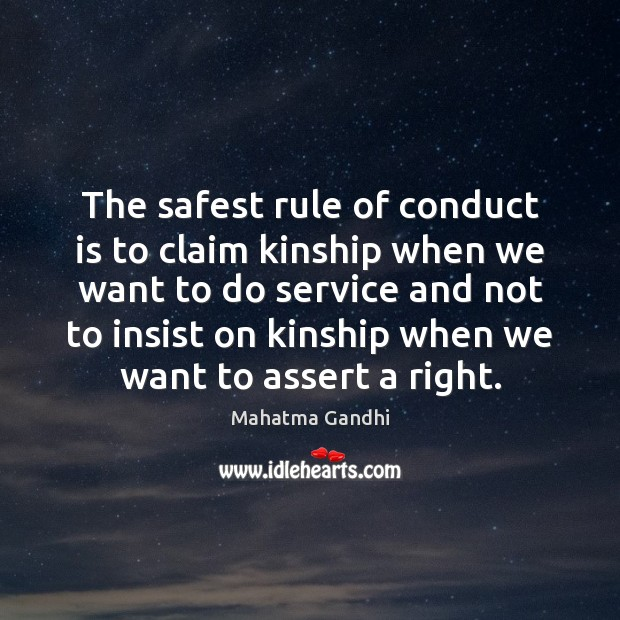The safest rule of conduct is to claim kinship when we want Image