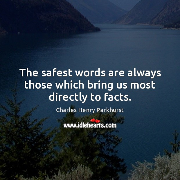 The safest words are always those which bring us most directly to facts. Image