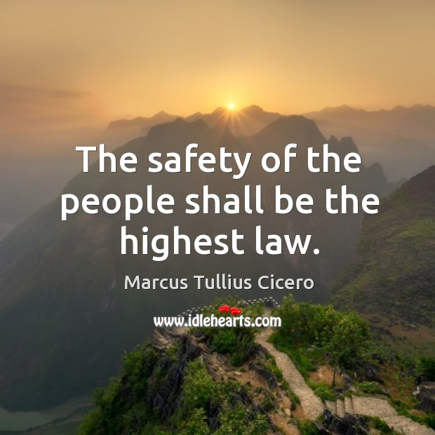The safety of the people shall be the highest law. Image