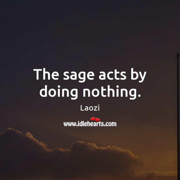 Image, The sage acts by doing nothing.