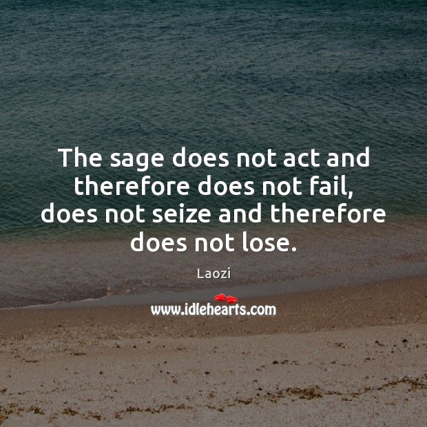The sage does not act and therefore does not fail, does not Image