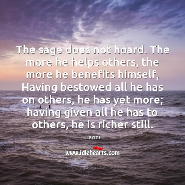 The sage does not hoard. The more he helps others, the more Laozi Picture Quote