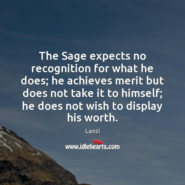 The Sage expects no recognition for what he does; he achieves merit Image