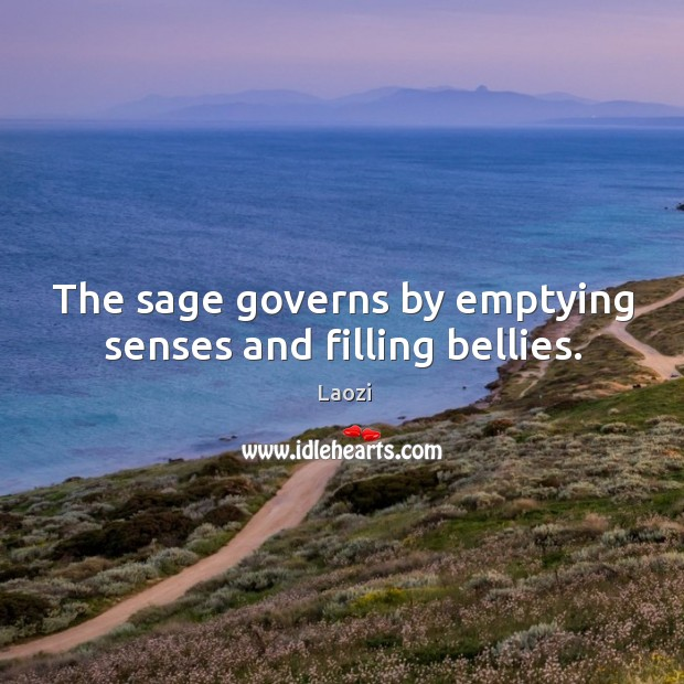Image, The sage governs by emptying senses and filling bellies.