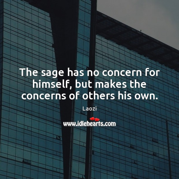 Image, The sage has no concern for himself, but makes the concerns of others his own.