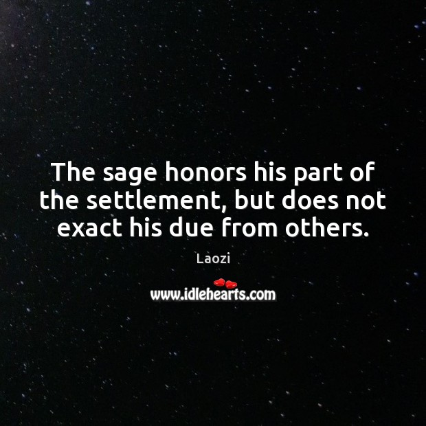 The sage honors his part of the settlement, but does not exact his due from others. Image