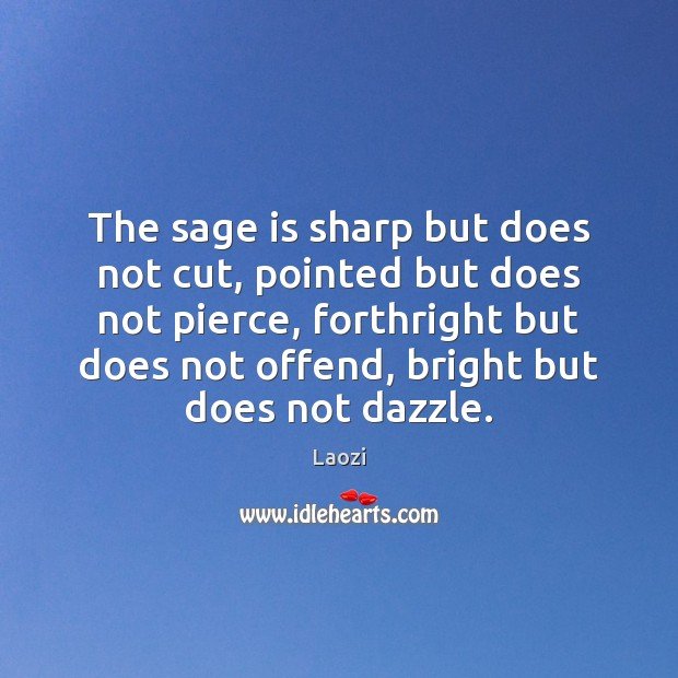 Image, The sage is sharp but does not cut, pointed but does not