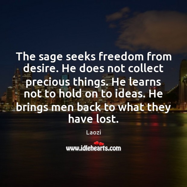 Image, The sage seeks freedom from desire. He does not collect precious things.