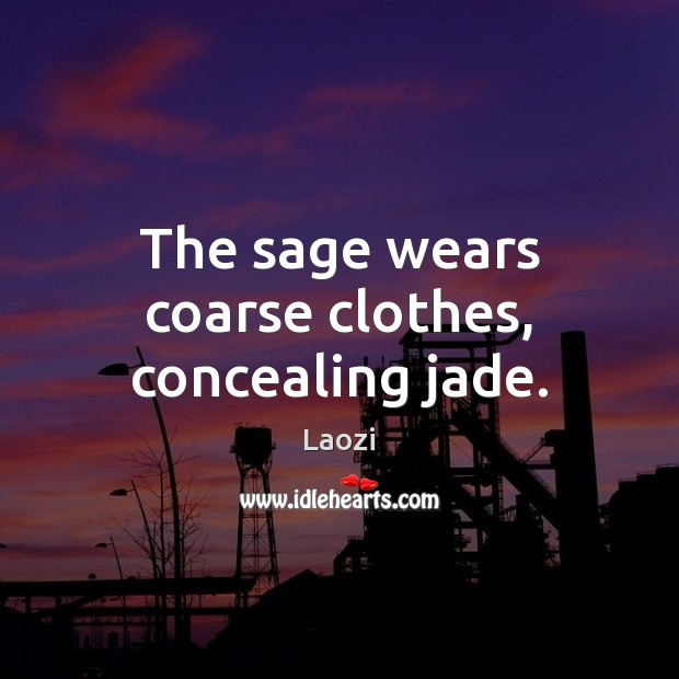 The sage wears coarse clothes, concealing jade. Image