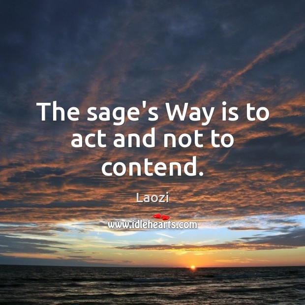 Image, The sage's Way is to act and not to contend.