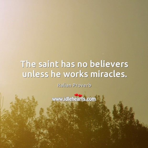 Image, The saint has no believers unless he works miracles.