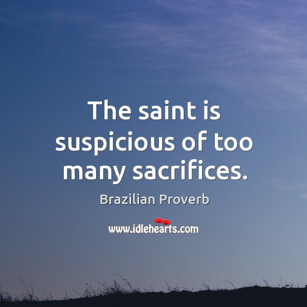 The saint is suspicious of too many sacrifices. Brazilian Proverbs Image