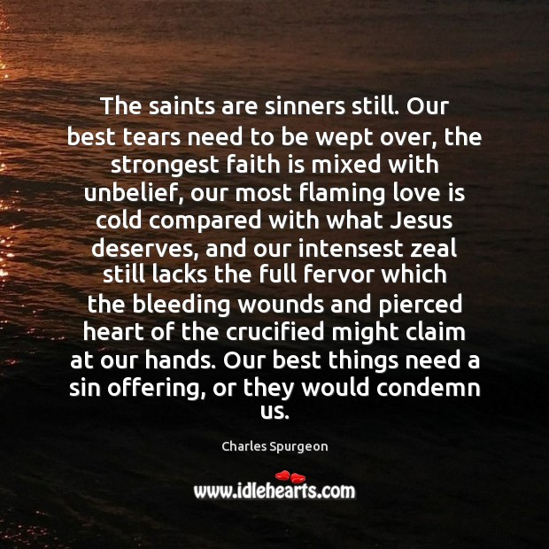 The saints are sinners still. Our best tears need to be wept Image
