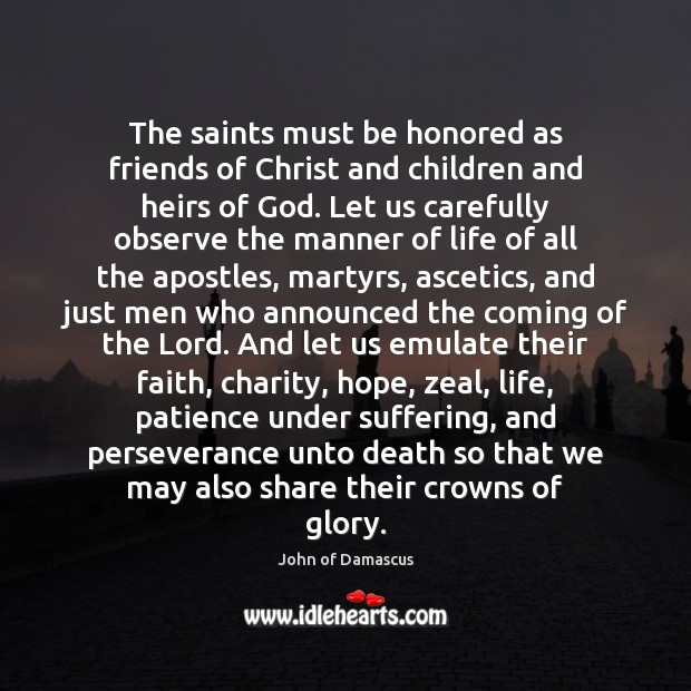 The saints must be honored as friends of Christ and children and John of Damascus Picture Quote