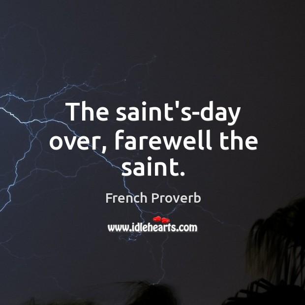 Image, The saint's-day over, farewell the saint.