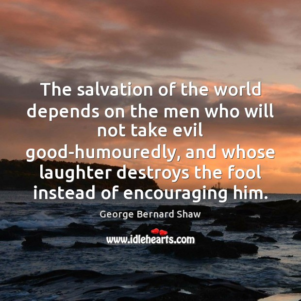 The salvation of the world depends on the men who will not Image