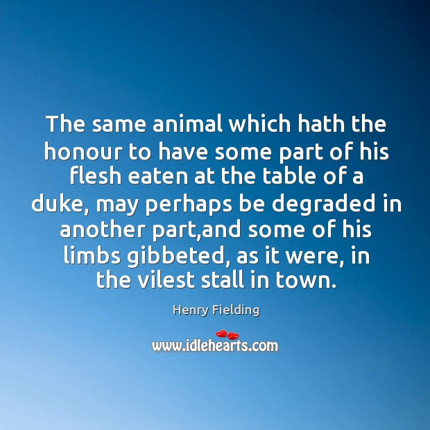 The same animal which hath the honour to have some part of Image