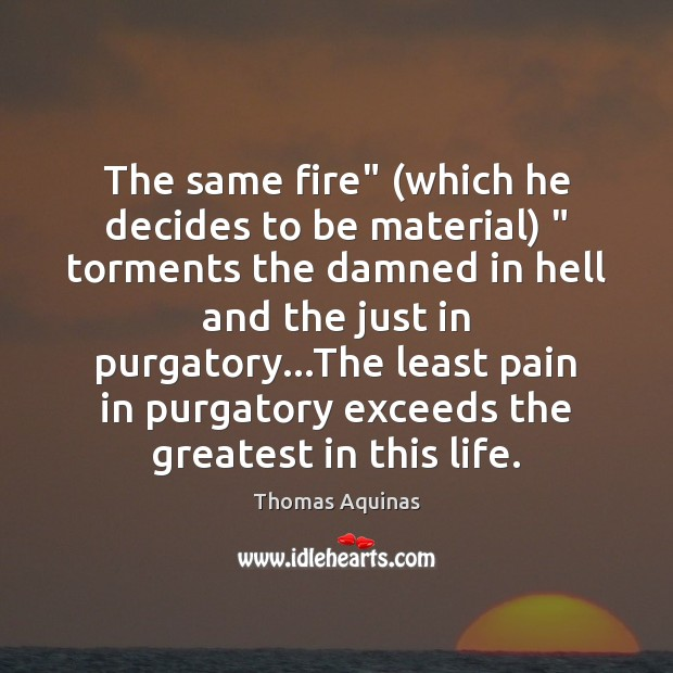 """The same fire"""" (which he decides to be material) """" torments the damned Image"""