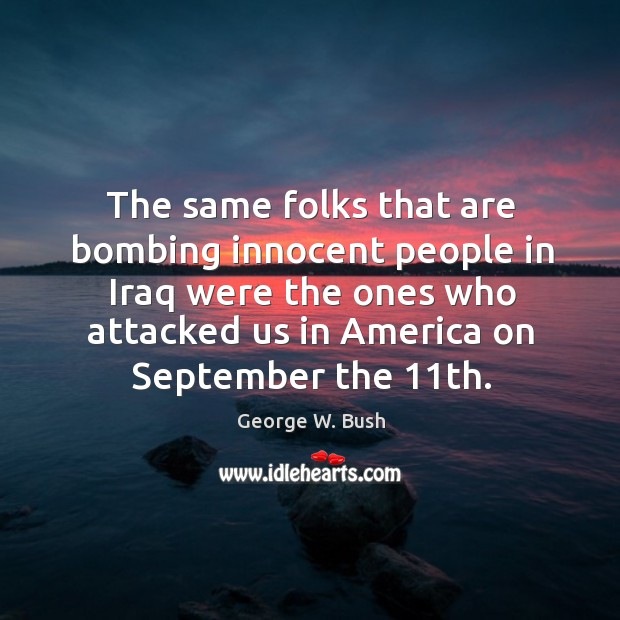 The same folks that are bombing innocent people in Iraq were the Image