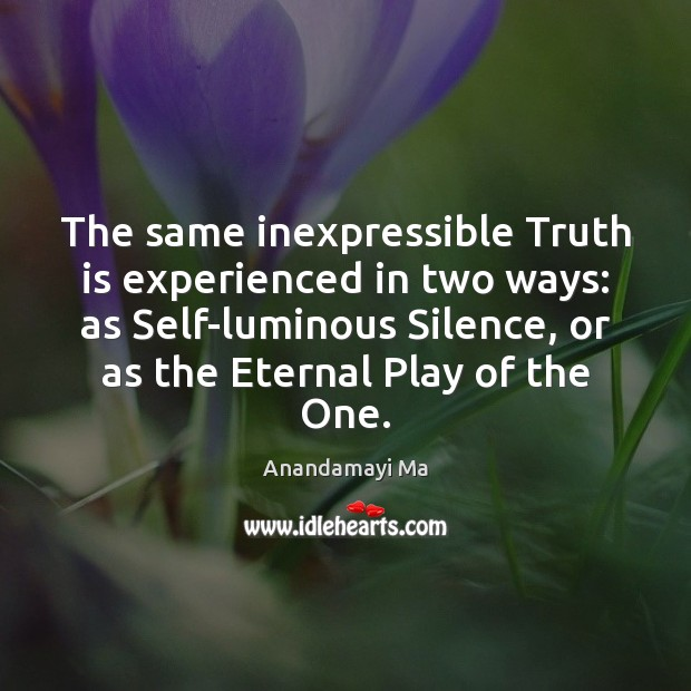 Image, The same inexpressible Truth is experienced in two ways: as Self-luminous Silence,
