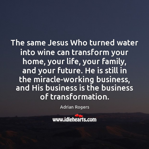 The same Jesus Who turned water into wine can transform your home, Image