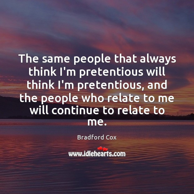 The same people that always think I'm pretentious will think I'm pretentious, Image