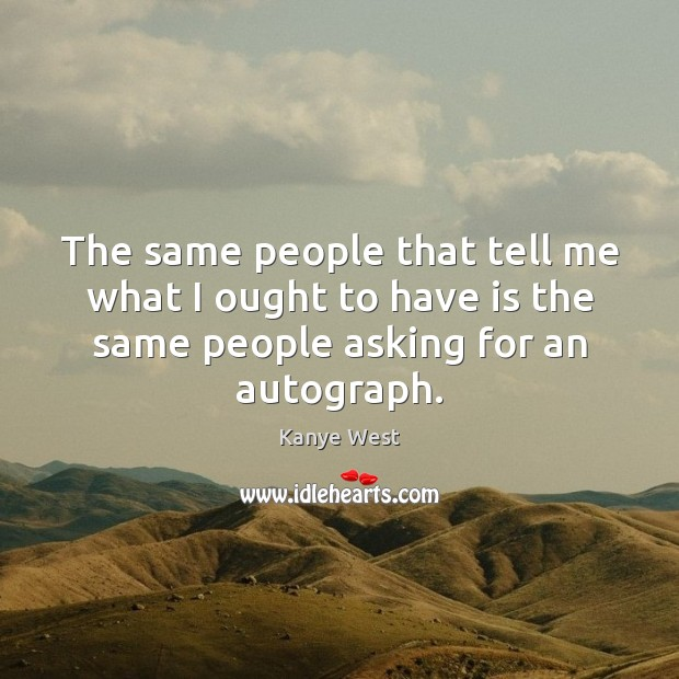 The same people that tell me what I ought to have is Image