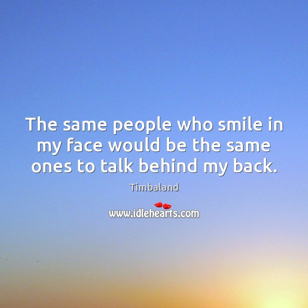 Image, The same people who smile in my face would be the same ones to talk behind my back.