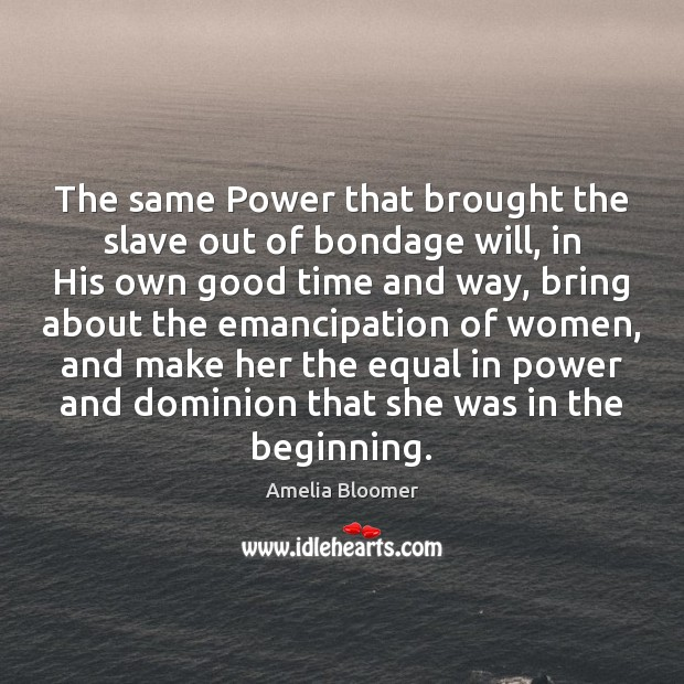 Image, The same Power that brought the slave out of bondage will, in