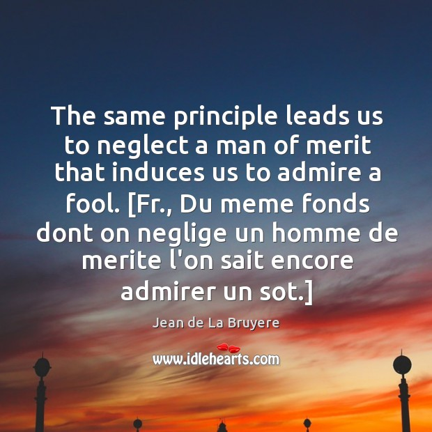 The same principle leads us to neglect a man of merit that Image