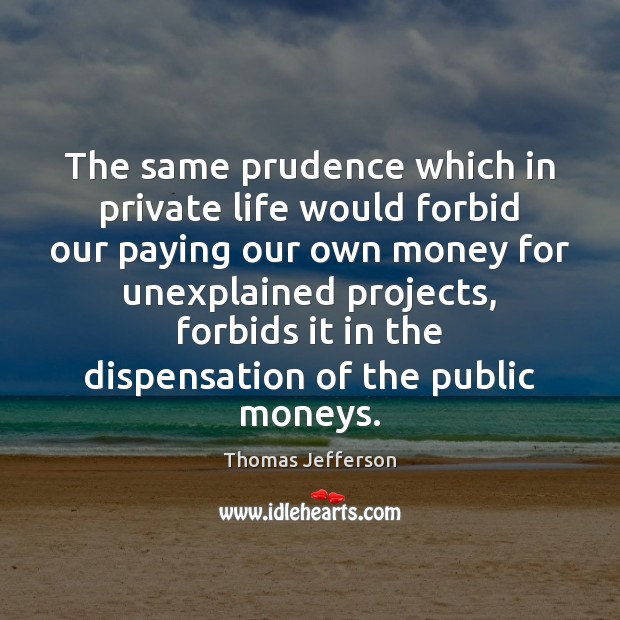 The same prudence which in private life would forbid our paying our Image