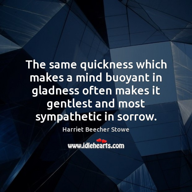 The same quickness which makes a mind buoyant in gladness often makes Image